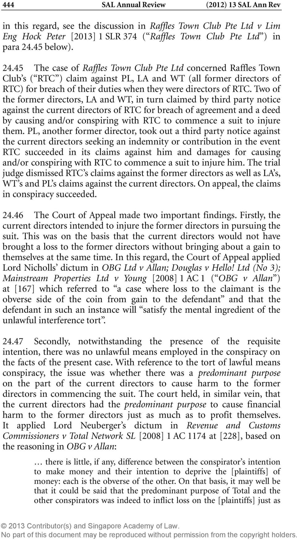 Two of the former directors, LA and WT, in turn claimed by third party notice against the current directors of RTC for breach of agreement and a deed by causing and/or conspiring with RTC to commence