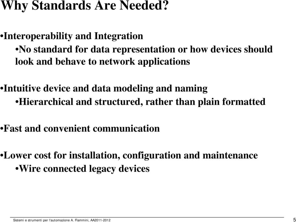 network applications Intuitive device and data modeling and naming Hierarchical and structured, rather than