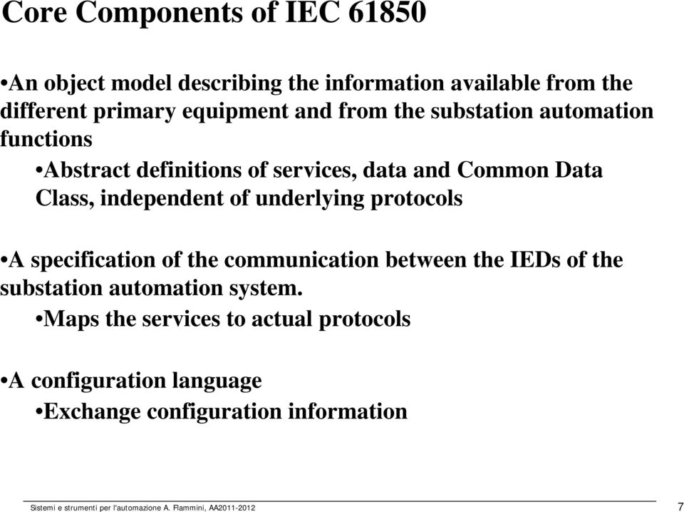 protocols A specification of the communication between the IEDs of the substation automation system.