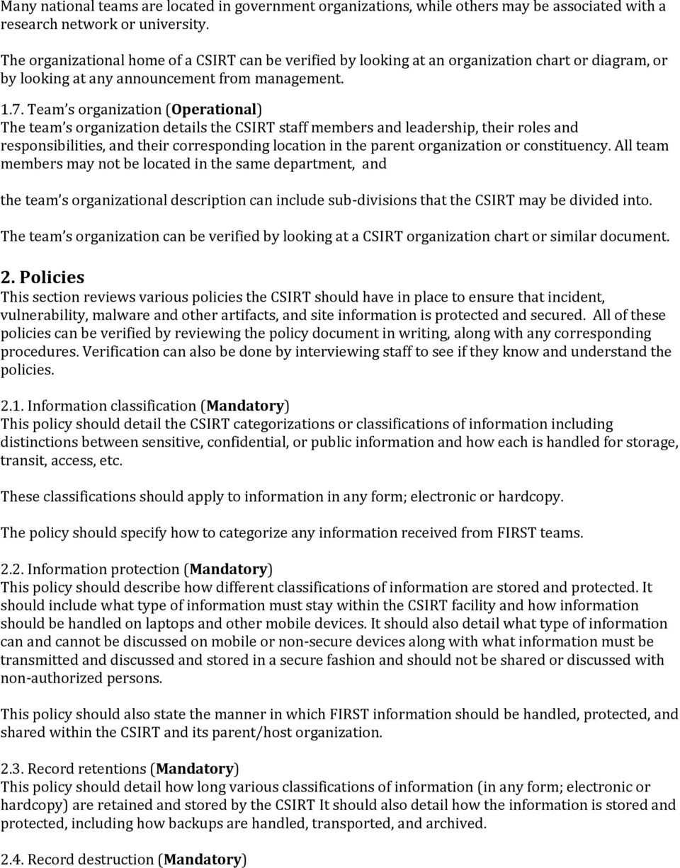 Team s organization (Operational) The team s organization details the CSIRT staff members and leadership, their roles and responsibilities, and their corresponding location in the parent organization