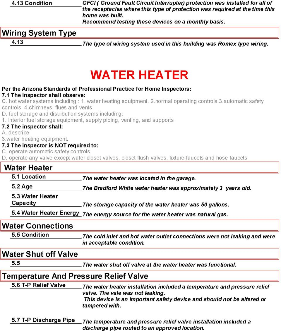 WATER HEATER Per the Arizona Standards of Professional Practice for Home Inspectors: 7.1 The inspector shall observe: C. hot water systems including : 1. water heating equipment. 2.