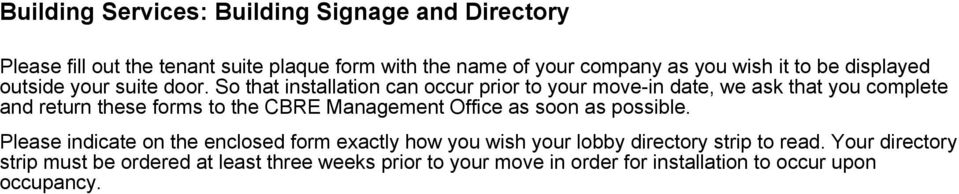 So that installation can occur prior to your move-in date, we ask that you complete and return these forms to the CBRE Management Office as
