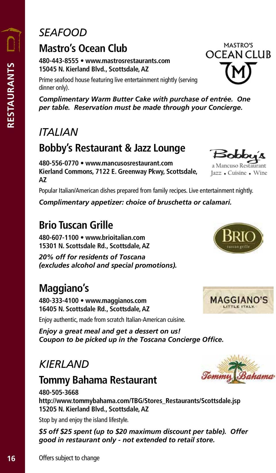 com Kierland Commons, 7122 E. Greenway Pkwy, Scottsdale, AZ Popular Italian/American dishes prepared from family recipes. Live entertainment nightly.
