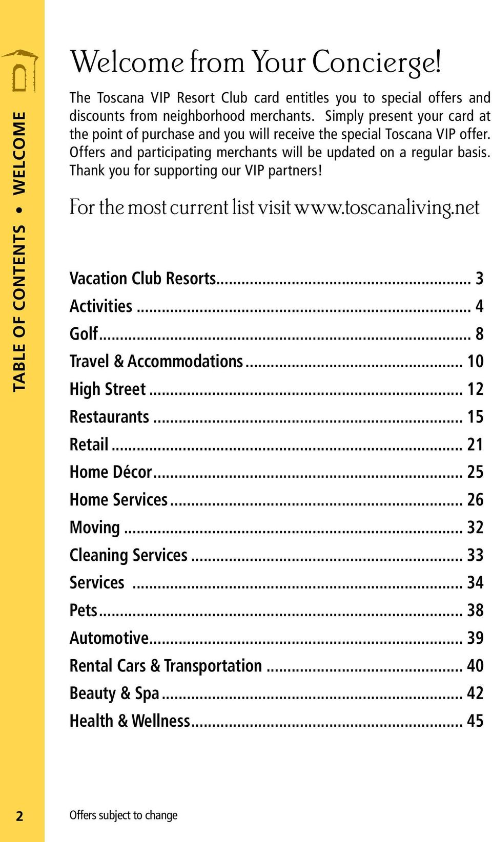 Thank you for supporting our VIP partners! For the most current list visit www.toscanaliving.net Vacation Club Resorts... 3 Activities... 4 Golf... 8 Travel & Accommodations... 10 High Street.
