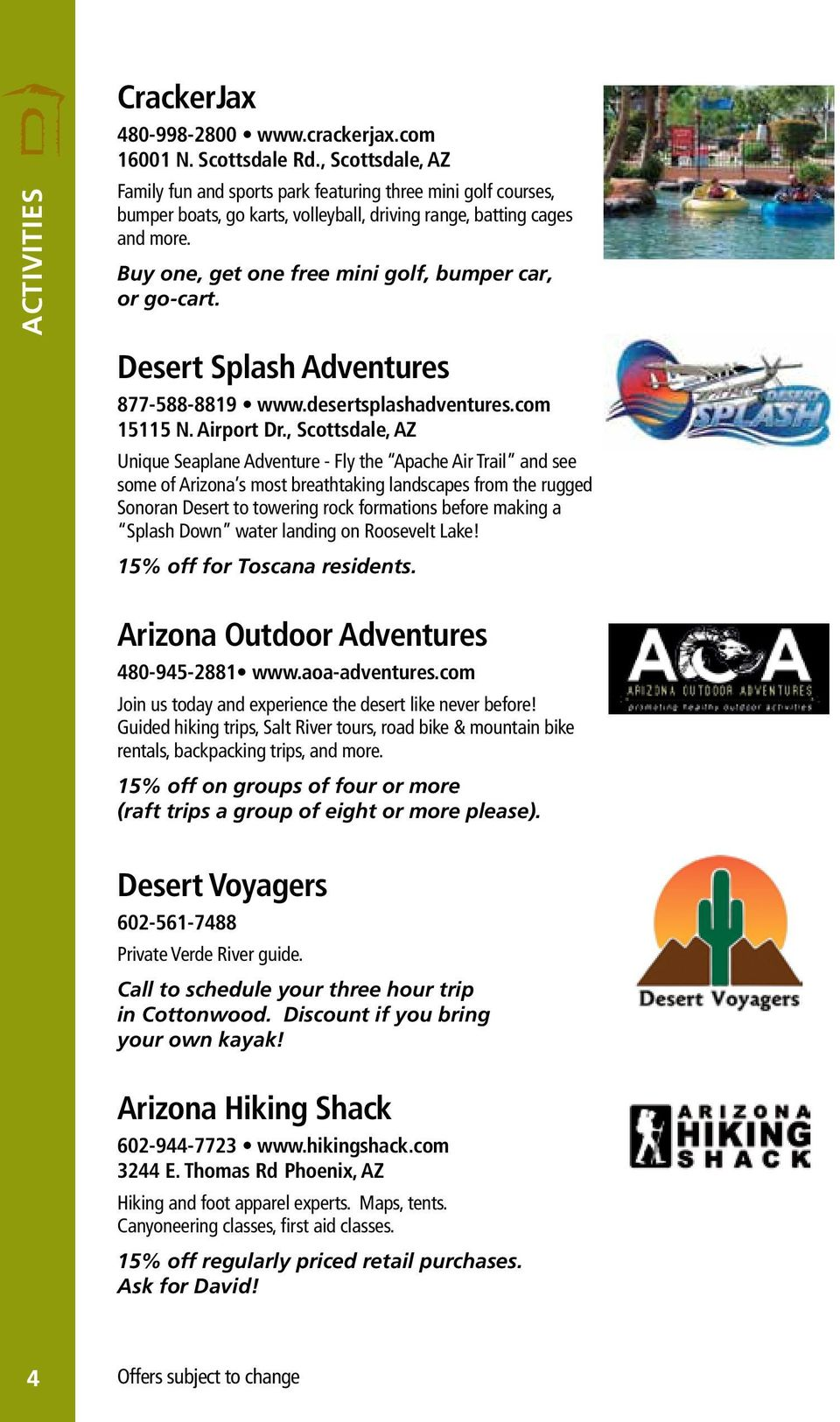 Buy one, get one free mini golf, bumper car, or go-cart. Desert Splash Adventures 877-588-8819 www.desertsplashadventures.com 15115 N. Airport Dr.