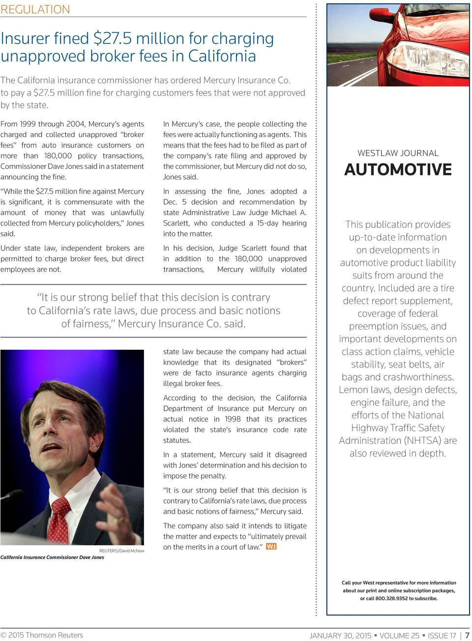From 1999 through 2004, Mercury s agents charged and collected unapproved broker fees from auto insurance customers on more than 180,000 policy transactions, Commissioner Dave Jones said in a