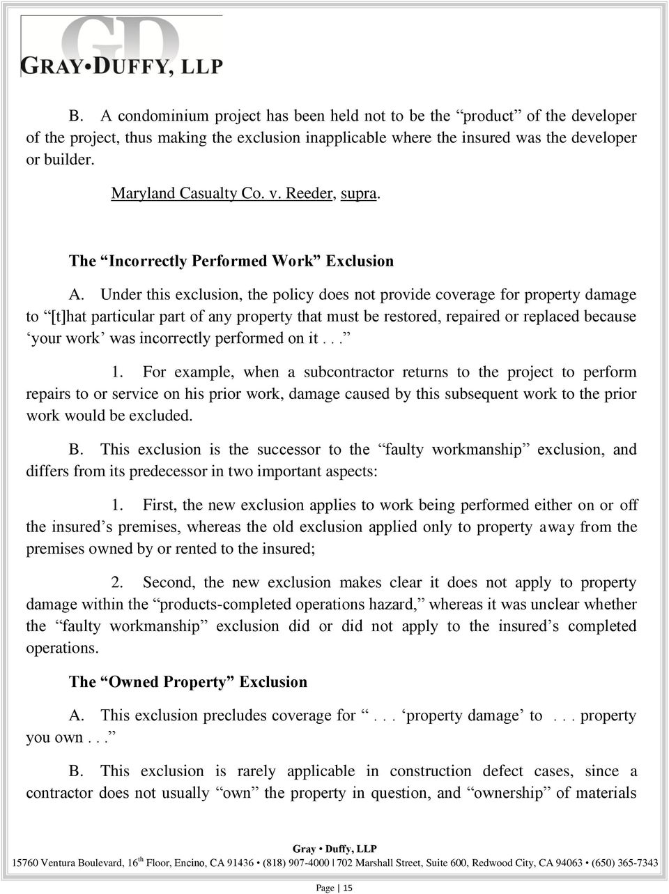 Under this exclusion, the policy does not provide coverage for property damage to [t]hat particular part of any property that must be restored, repaired or replaced because your work was incorrectly