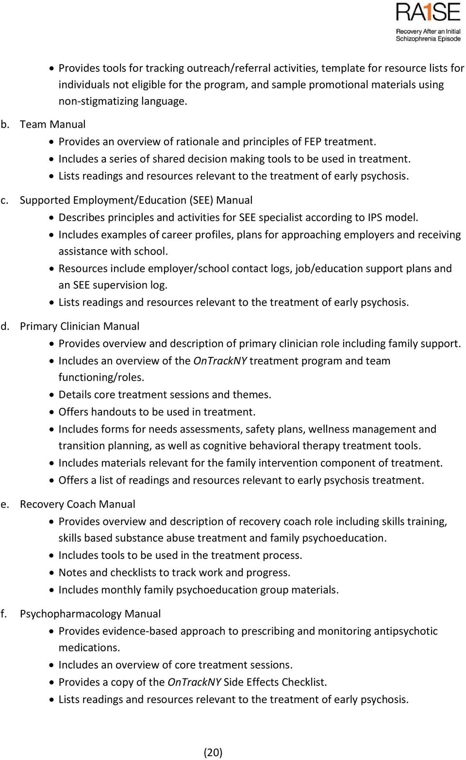 Lists readings and resources relevant to the treatment of early psychosis. c. Supported Employment/Education (SEE) Manual Describes principles and activities for SEE specialist according to IPS model.