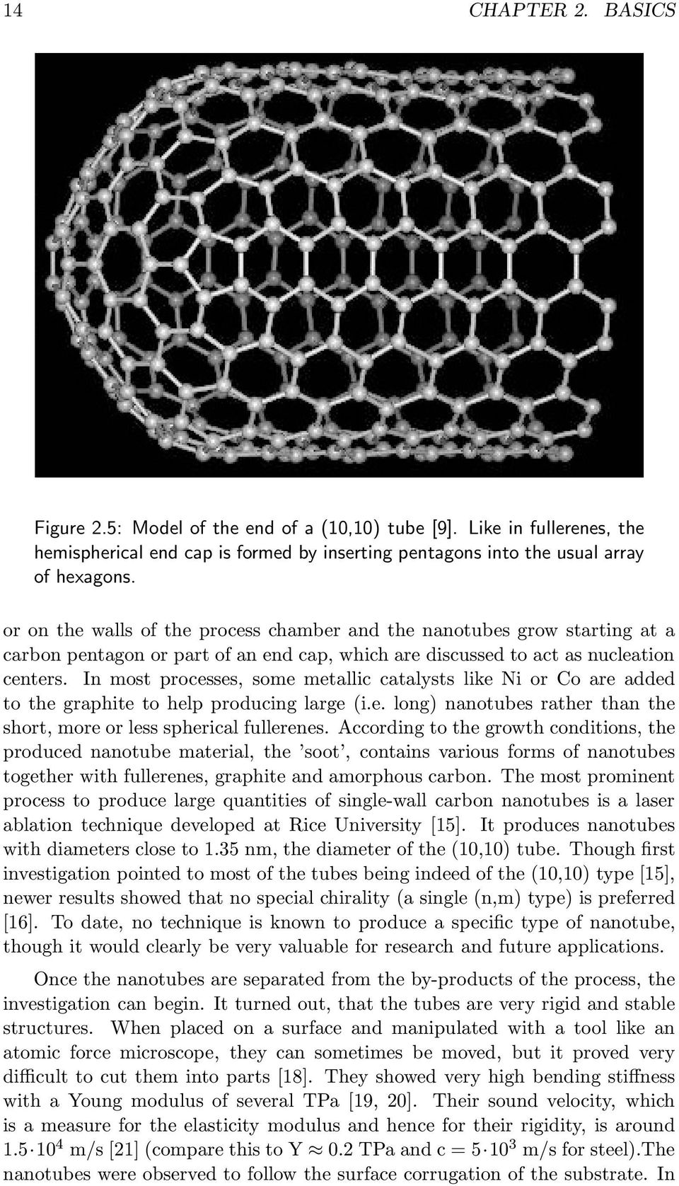In most processes, some metallic catalysts like Ni or Co are added to the graphite to help producing large (i.e. long) nanotubes rather than the short, more or less spherical fullerenes.