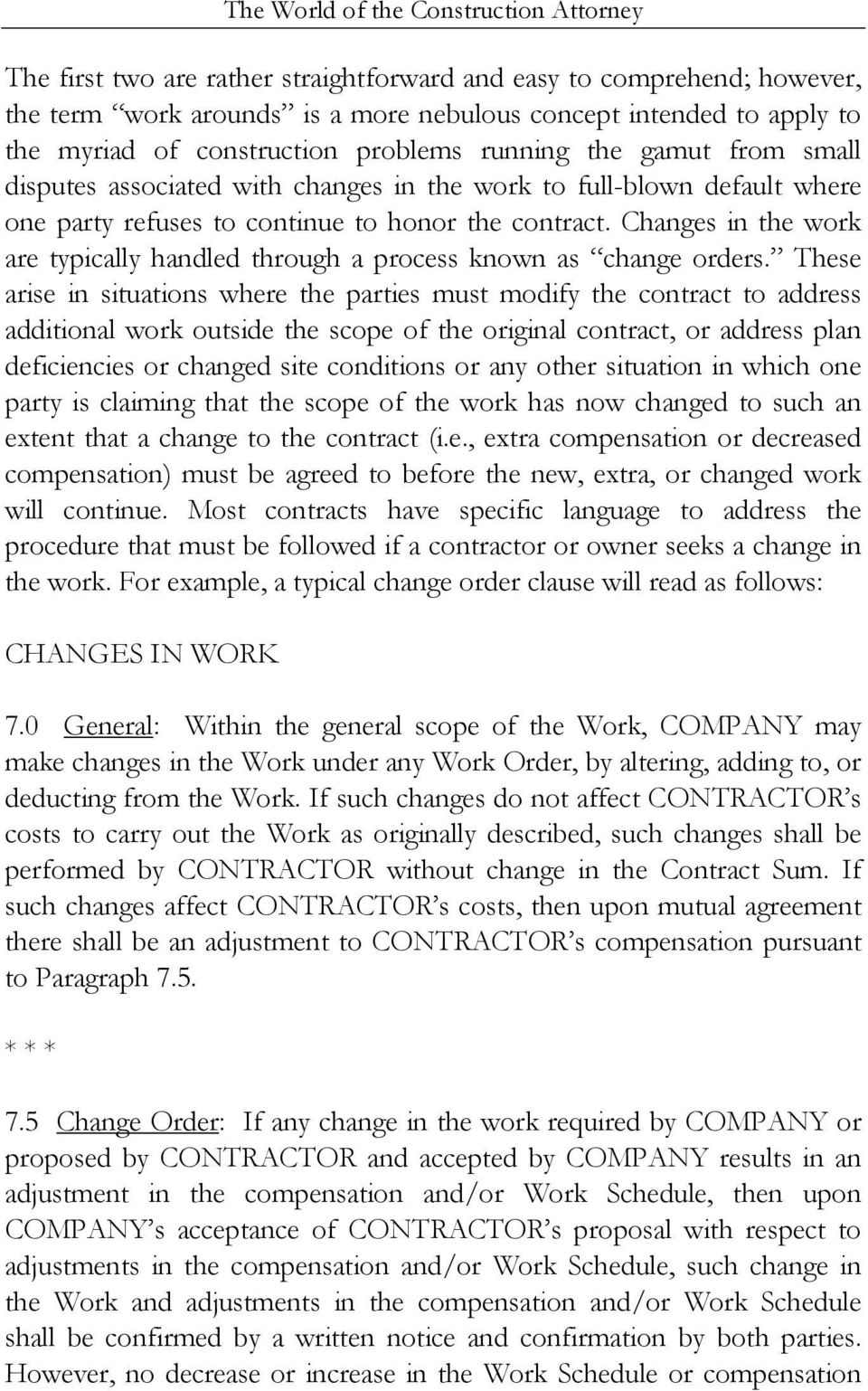 Changes in the work are typically handled through a process known as change orders.