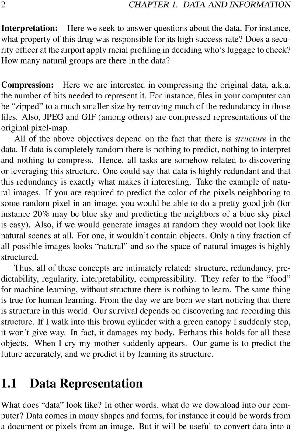 Compression: Here we are interested in compressing the original data, a.k.a. the number of bits needed to represent it.