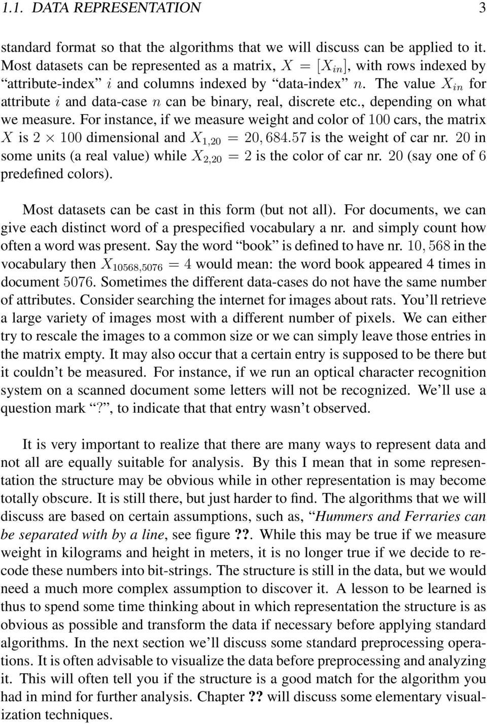 The value X in for attribute i and data-case n can be binary, real, discrete etc., depending on what we measure.