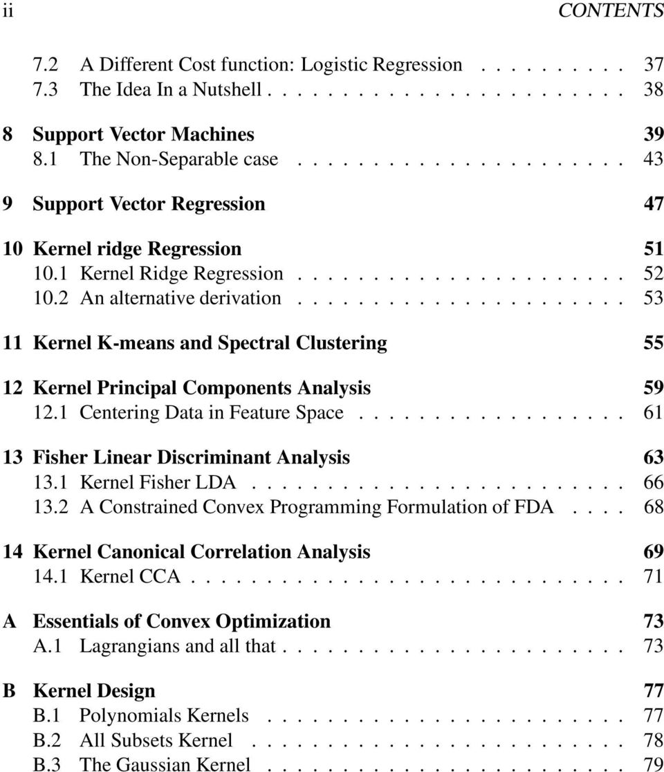 ..................... 53 11 Kernel K-means and Spectral Clustering 55 12 Kernel Principal Components Analysis 59 12.1 Centering Data in Feature Space.................. 61 13 Fisher Linear Discriminant Analysis 63 13.