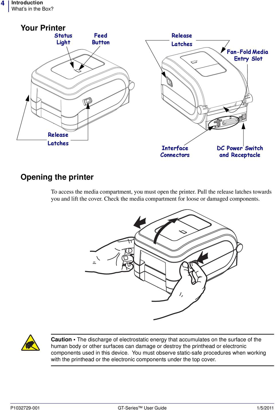 media compartment, you must open the printer. Pull the release latches towards you and lift the cover. Check the media compartment for loose or damaged components.