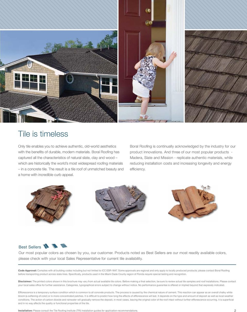 The result is a tile roof of unmatched beauty and a home with incredible curb appeal. Boral Roofing is continually acknowledged by the industry for our product innovations.