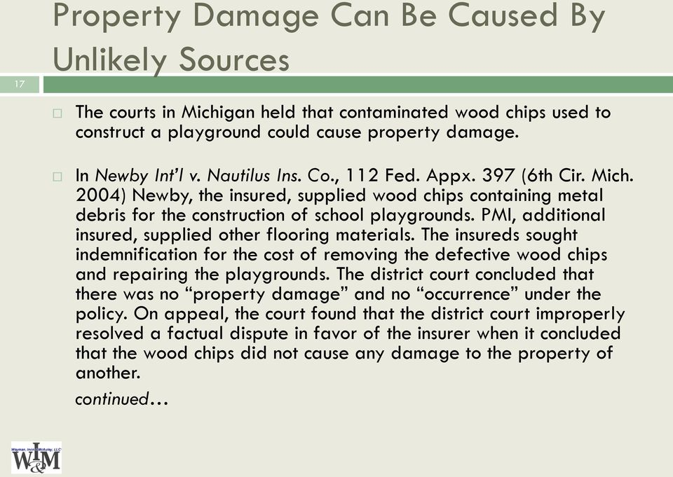 PMI, additional insured, supplied other flooring materials. The insureds sought indemnification for the cost of removing the defective wood chips and repairing the playgrounds.
