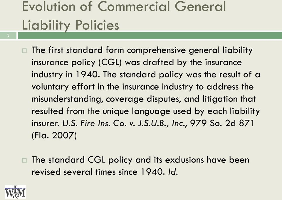 The standard policy was the result of a voluntary effort in the insurance industry to address the misunderstanding, coverage disputes, and