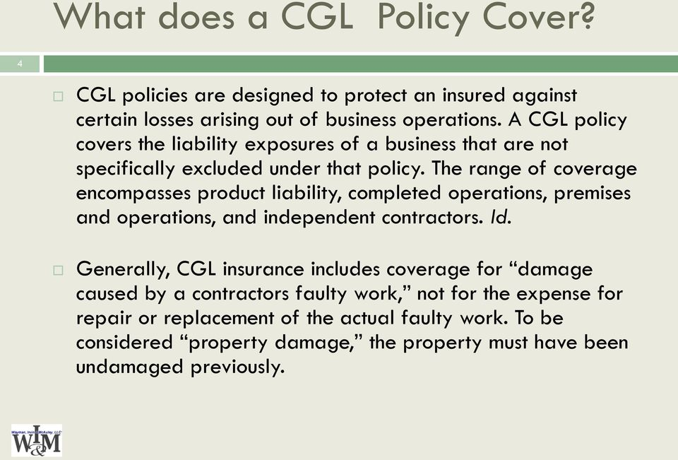 The range of coverage encompasses product liability, completed operations, premises and operations, and independent contractors. Id.
