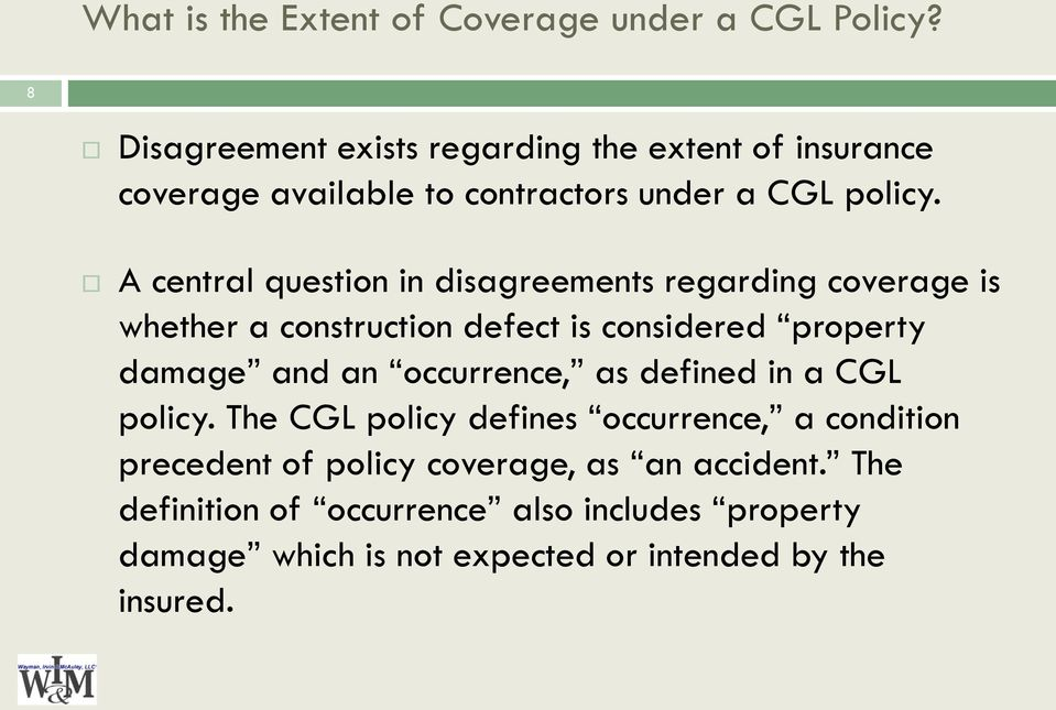 A central question in disagreements regarding coverage is whether a construction defect is considered property damage and an