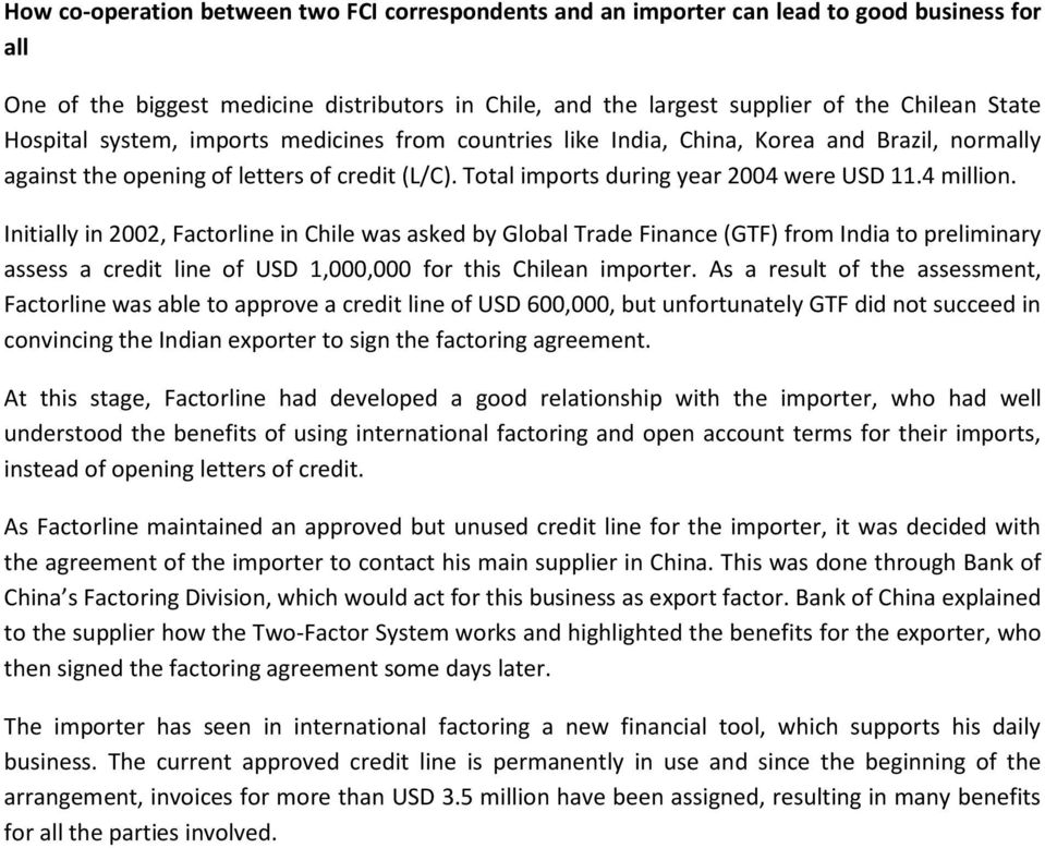 Initially in 2002, Factorline in Chile was asked by Global Trade Finance (GTF) from India to preliminary assess a credit line of USD 1,000,000 for this Chilean importer.