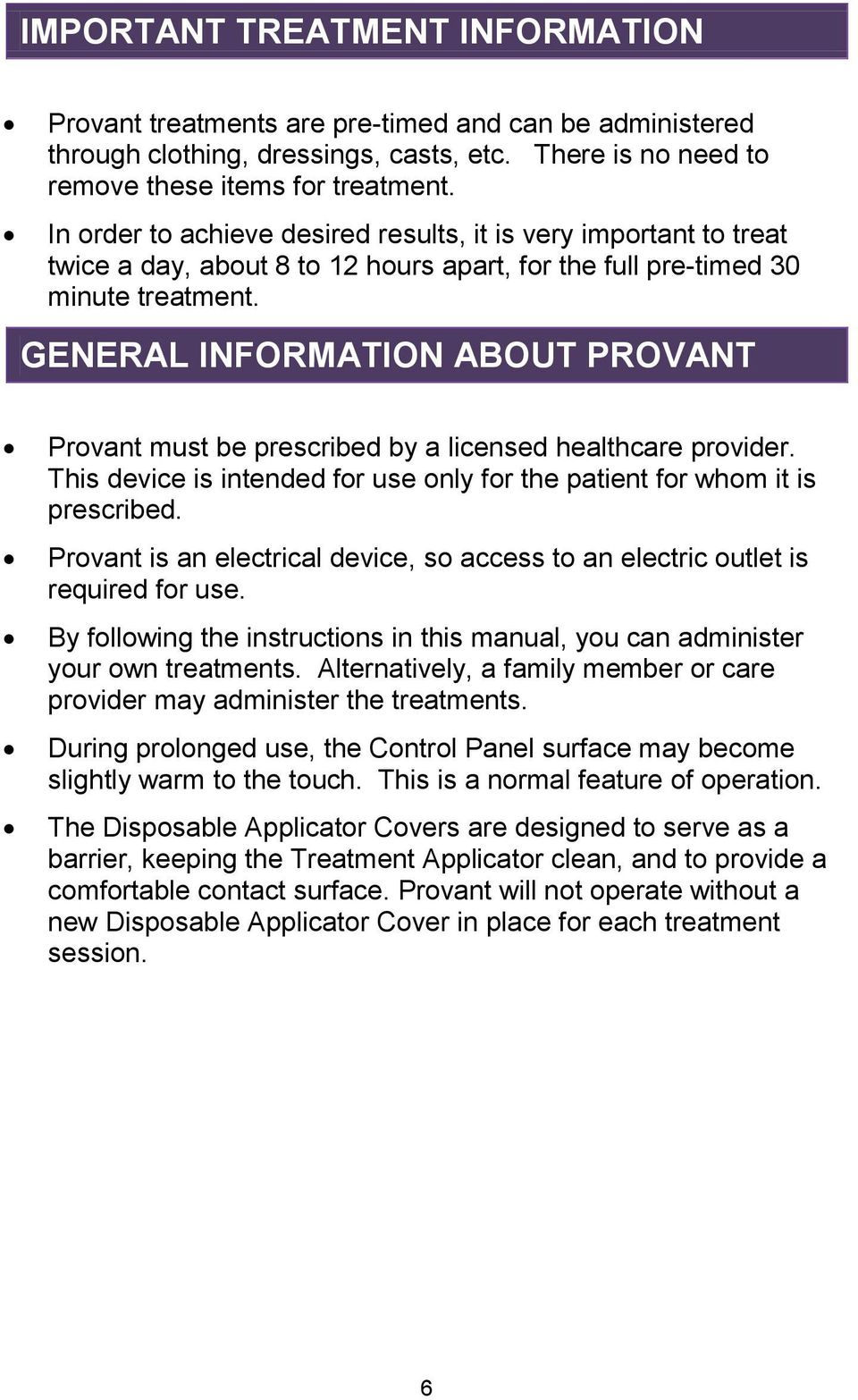 GENERAL INFORMATION ABOUT PROVANT Provant must be prescribed by a licensed healthcare provider. This device is intended for use only for the patient for whom it is prescribed.
