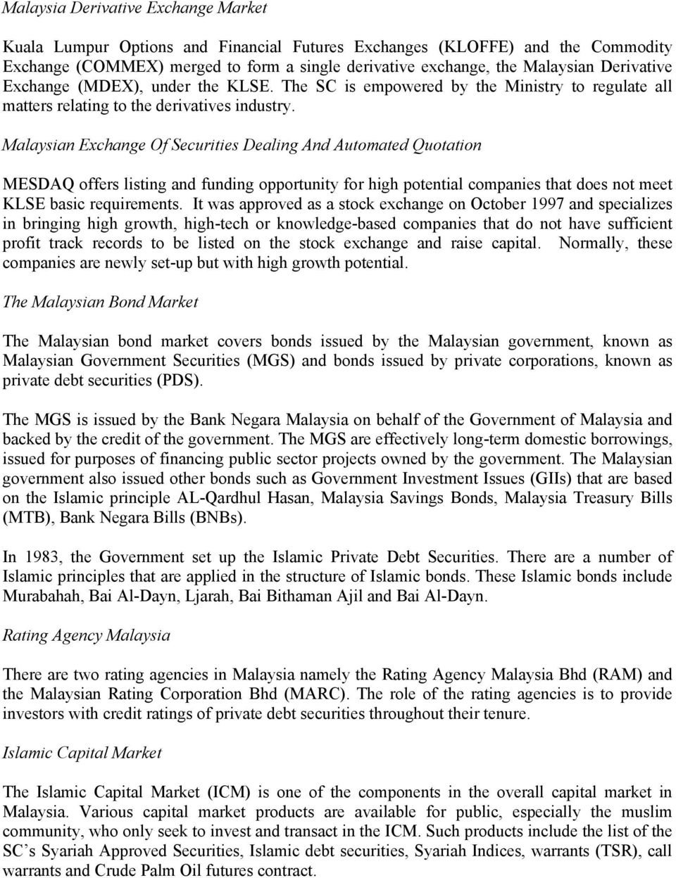 Malaysian Exchange Of Securities Dealing And Automated Quotation MESDAQ offers listing and funding opportunity for high potential companies that does not meet KLSE basic requirements.
