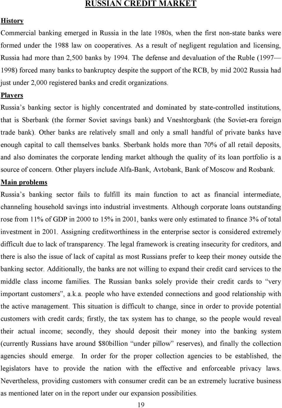 The defense and devaluation of the Ruble (1997 1998) forced many banks to bankruptcy despite the support of the RCB, by mid 2002 Russia had just under 2,000 registered banks and credit organizations.