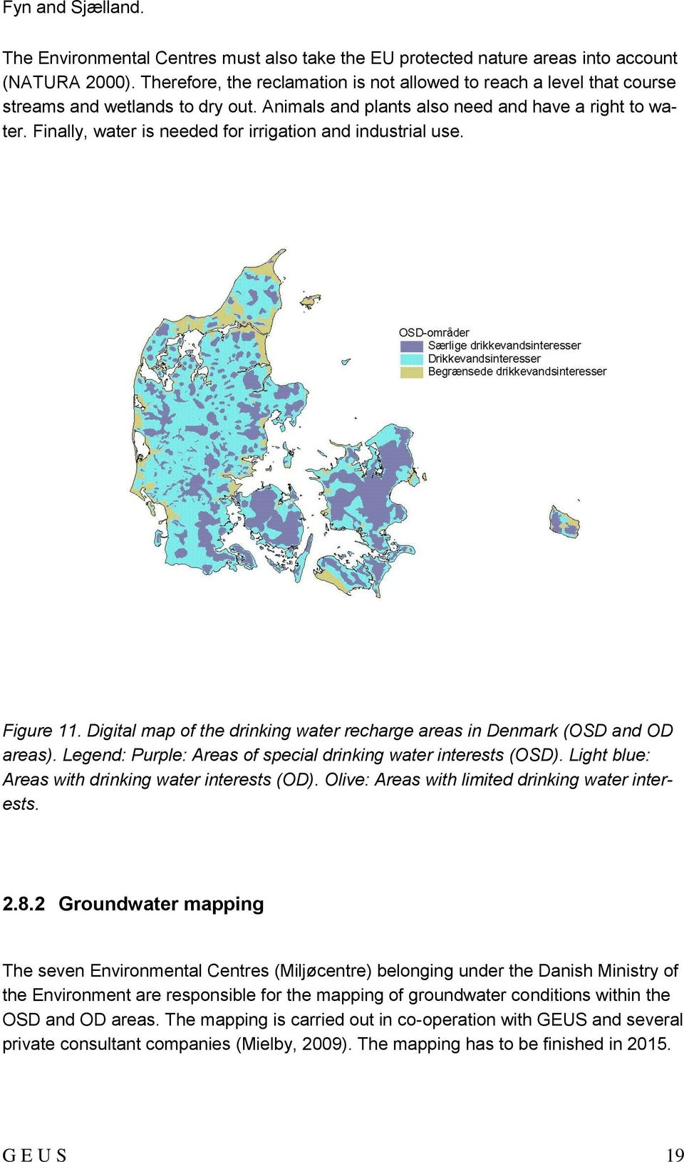 Finally, water is needed for irrigation and industrial use. Figure 11. Digital map of the drinking water recharge areas in Denmark (OSD and OD areas).