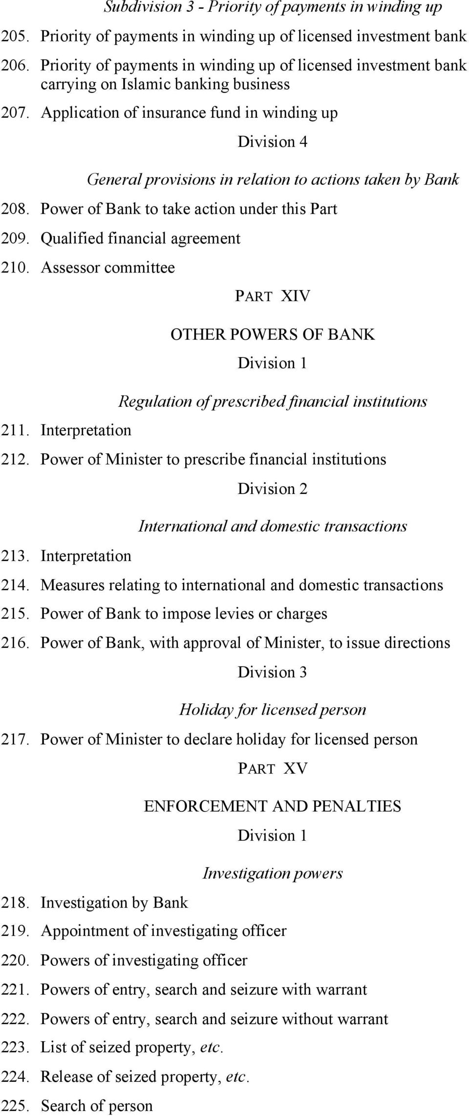 Application of insurance fund in winding up Division 4 General provisions in relation to actions taken by Bank 208. Power of Bank to take action under this Part 209. Qualified financial agreement 210.