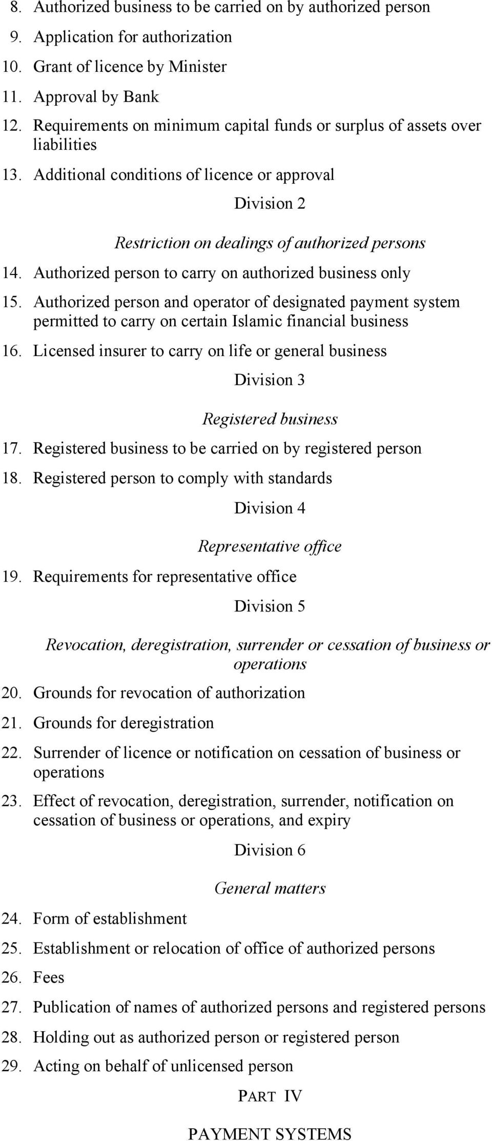 Authorized person to carry on authorized business only 15. Authorized person and operator of designated payment system permitted to carry on certain Islamic financial business 16.