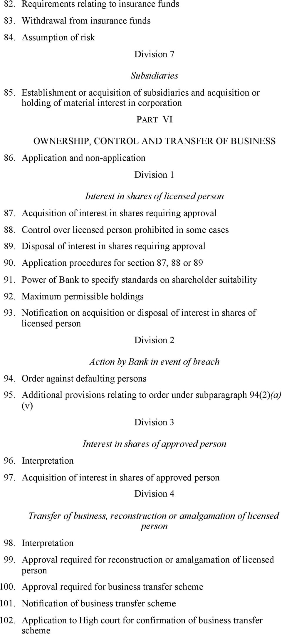 Application and non-application Division 1 Interest in shares of licensed person 87. Acquisition of interest in shares requiring approval 88. Control over licensed person prohibited in some cases 89.