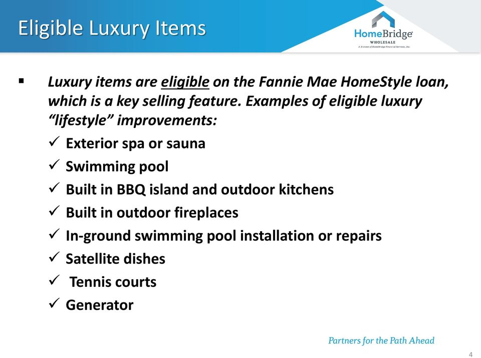 Examples of eligible luxury lifestyle improvements: Exterior spa or sauna Swimming pool