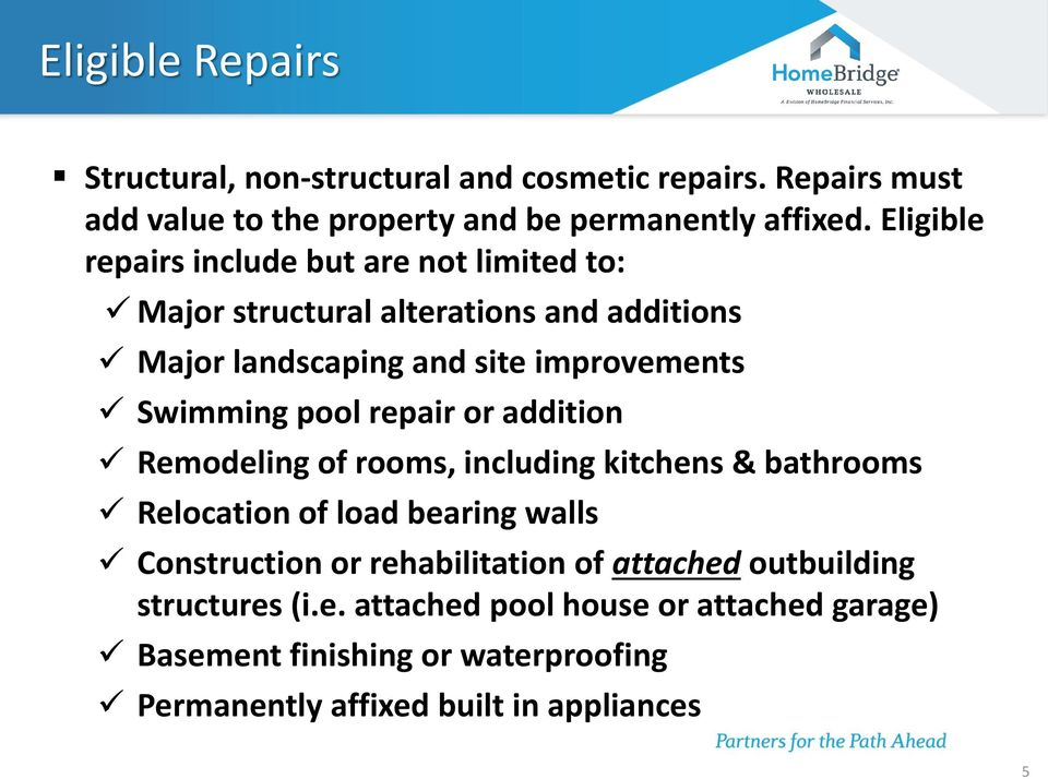 pool repair or addition Remodeling of rooms, including kitchens & bathrooms Relocation of load bearing walls Construction or rehabilitation of