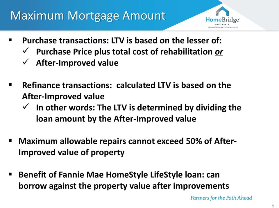 determined by dividing the loan amount by the After-Improved value Maximum allowable repairs cannot exceed 50% of After-