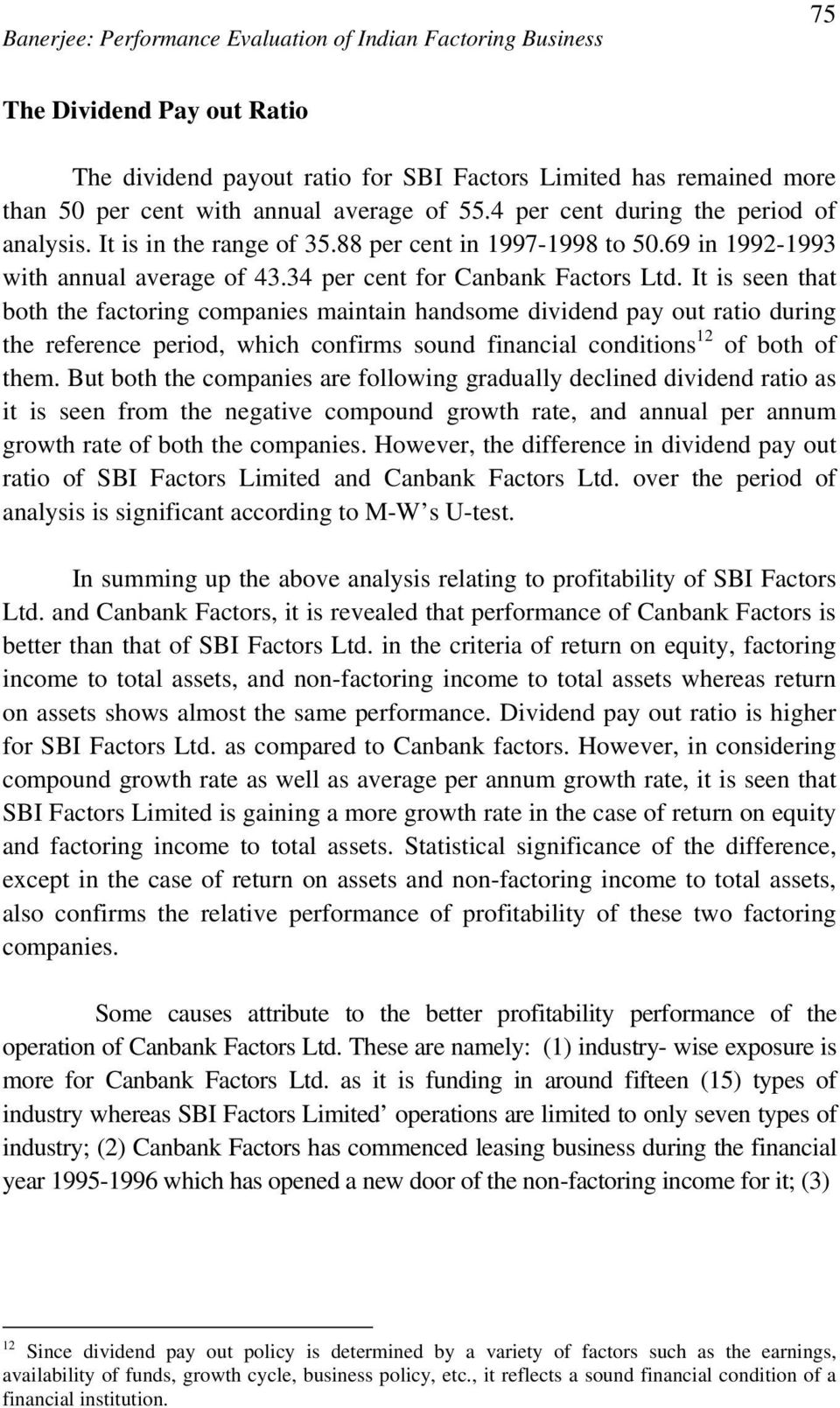 It is seen that both the factoring companies maintain handsome dividend pay out ratio during the reference period, which confirms sound financial conditions 12 of both of them.