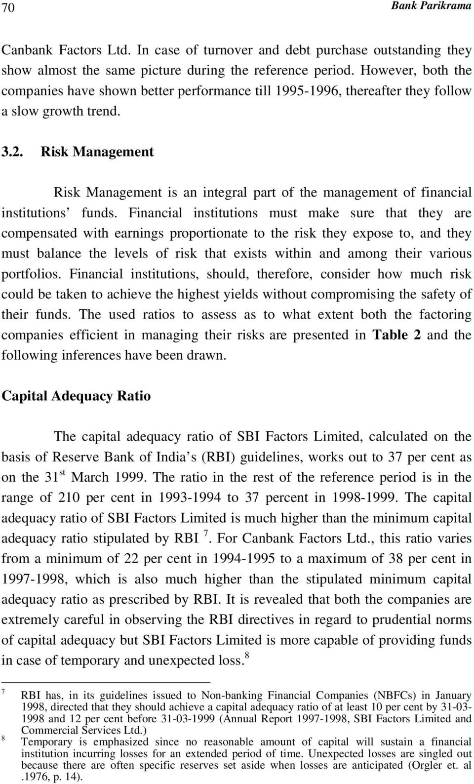 Risk Management Risk Management is an integral part of the management of financial institutions funds.