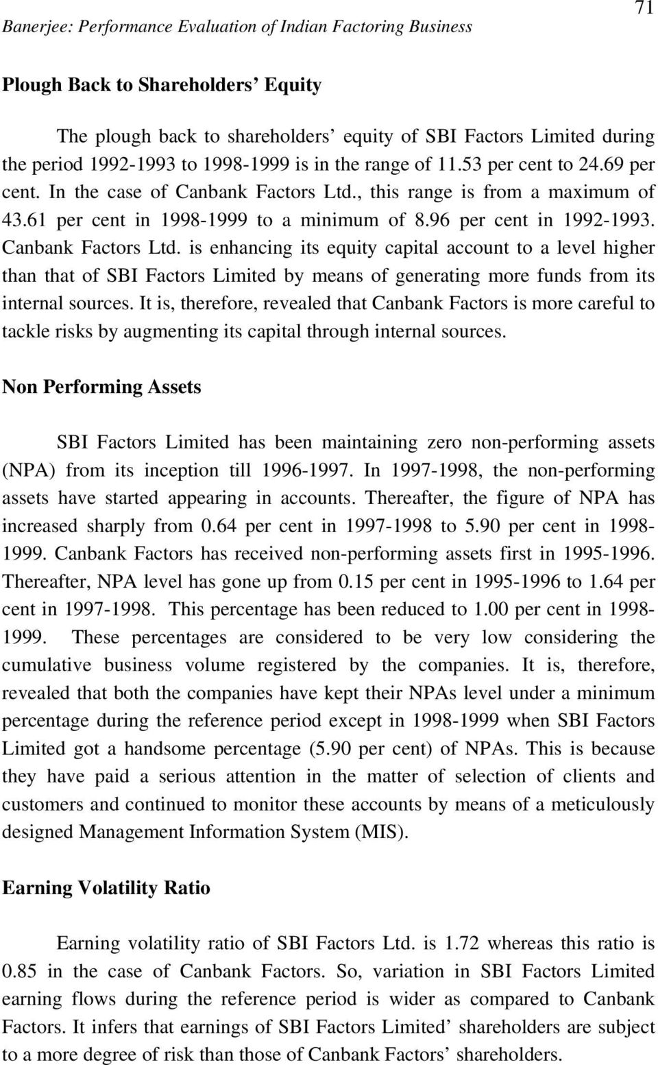 96 per cent in 1992-1993. Canbank Factors Ltd. is enhancing its equity capital account to a level higher than that of SBI Factors Limited by means of generating more funds from its internal sources.