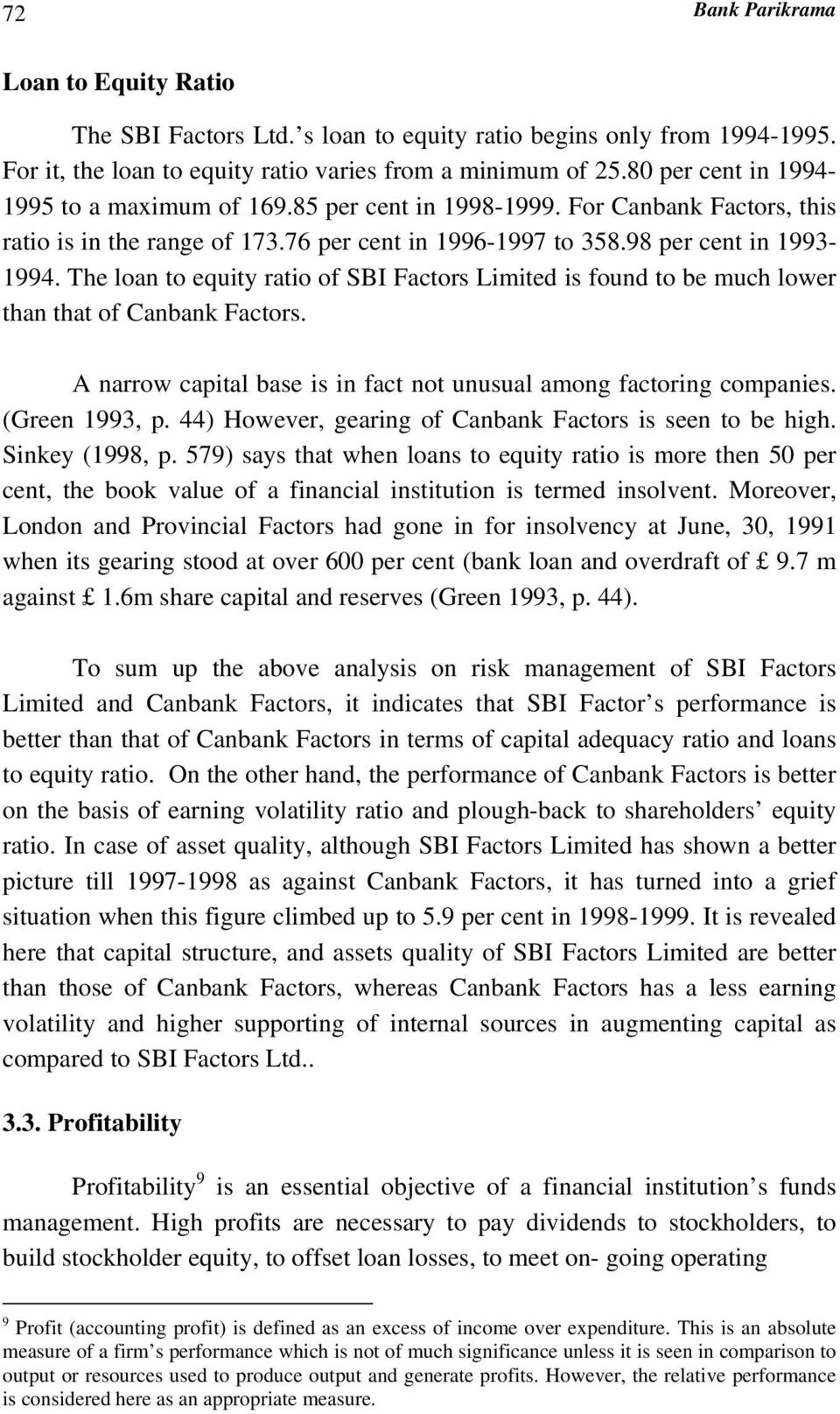 The loan to equity ratio of SBI Factors Limited is found to be much lower than that of Canbank Factors. A narrow capital base is in fact not unusual among factoring companies. (Green 1993, p.