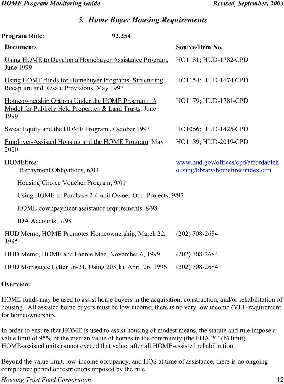 Homeownership Options Under the HOME Program: A Model for Publicly Held Properties & Land Trusts, June 1999 Sweat Equity and the HOME Program, October 1993 Employer-Assisted Housing and the HOME