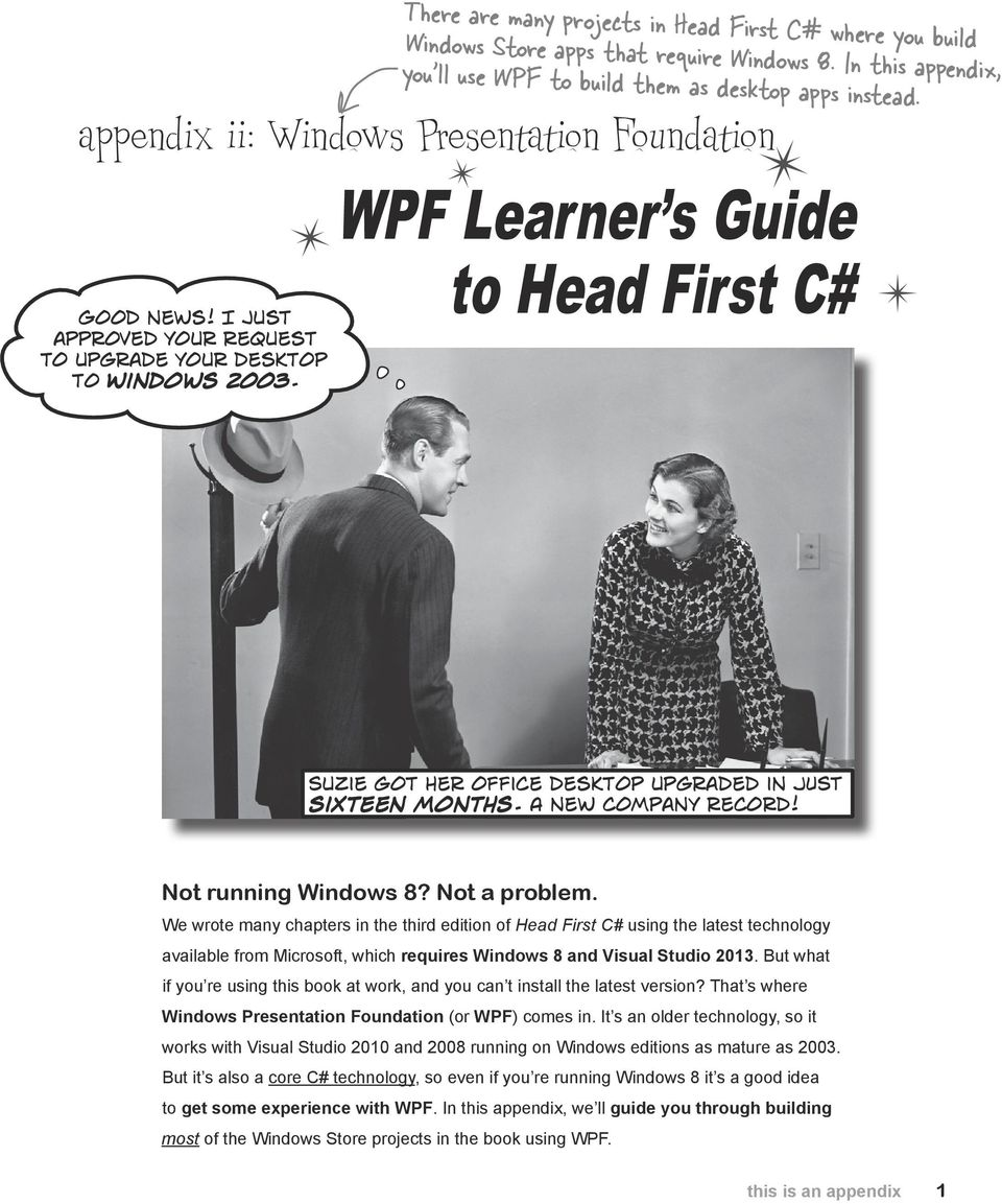 appendix ii: Windows Presentation Foundation WPF Learner s Guide to Head First C# Suzie got her office desktop upgraded in JUST sixteen months. A new company record! Not running Windows 8?