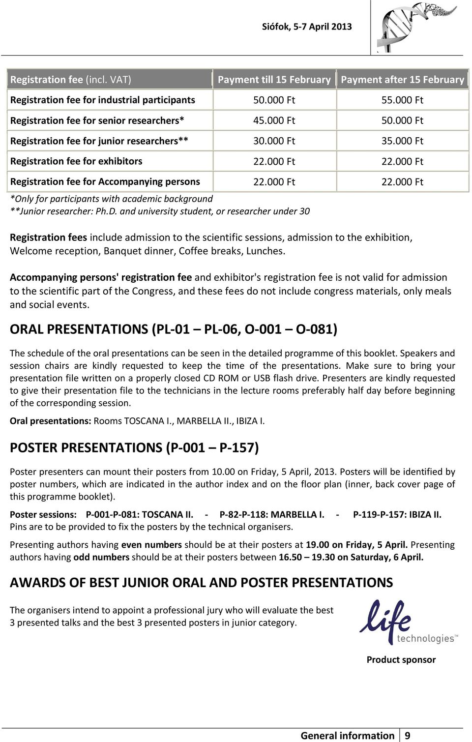 000 Ft Registration fee for Accompanying persons 22.000 Ft 22.000 Ft *Only for participants with academic background **Junior researcher: Ph.D.