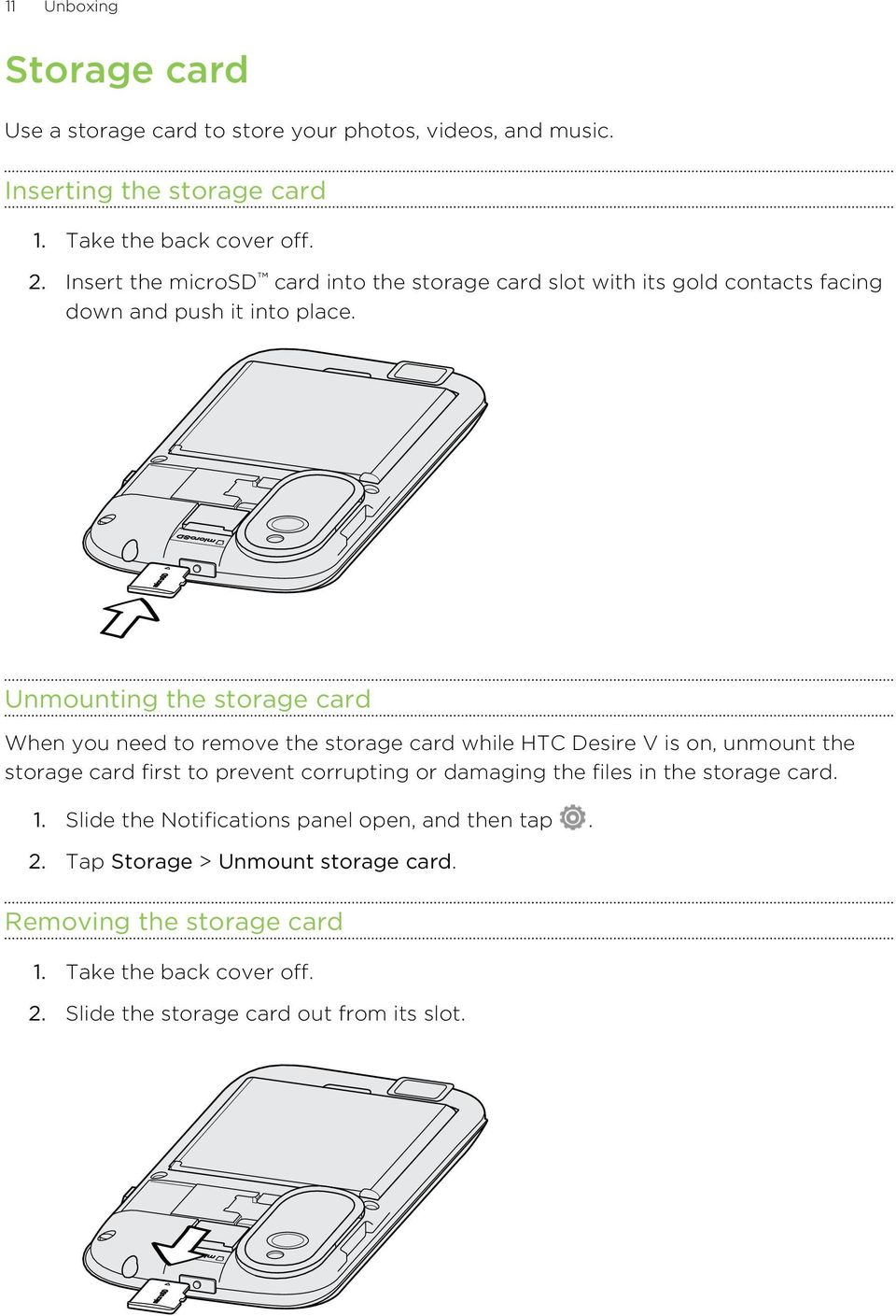 Unmounting the storage card When you need to remove the storage card while HTC Desire V is on, unmount the storage card first to prevent corrupting or