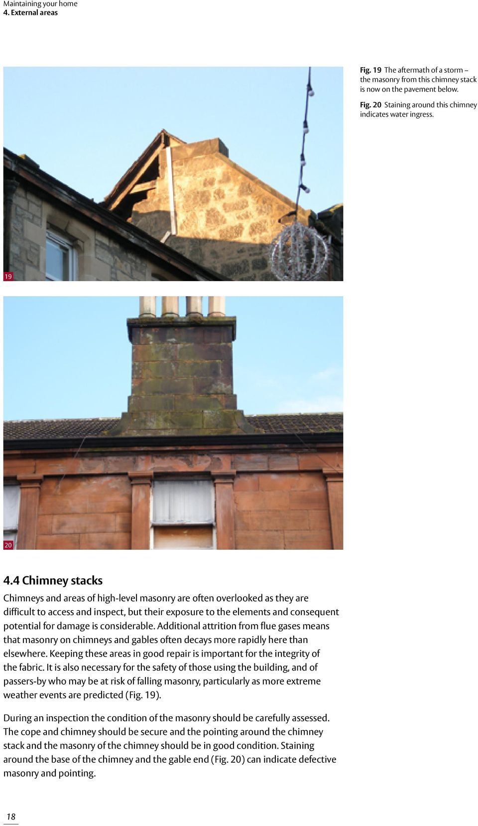 considerable. Additional attrition from flue gases means that masonry on chimneys and gables often decays more rapidly here than elsewhere.
