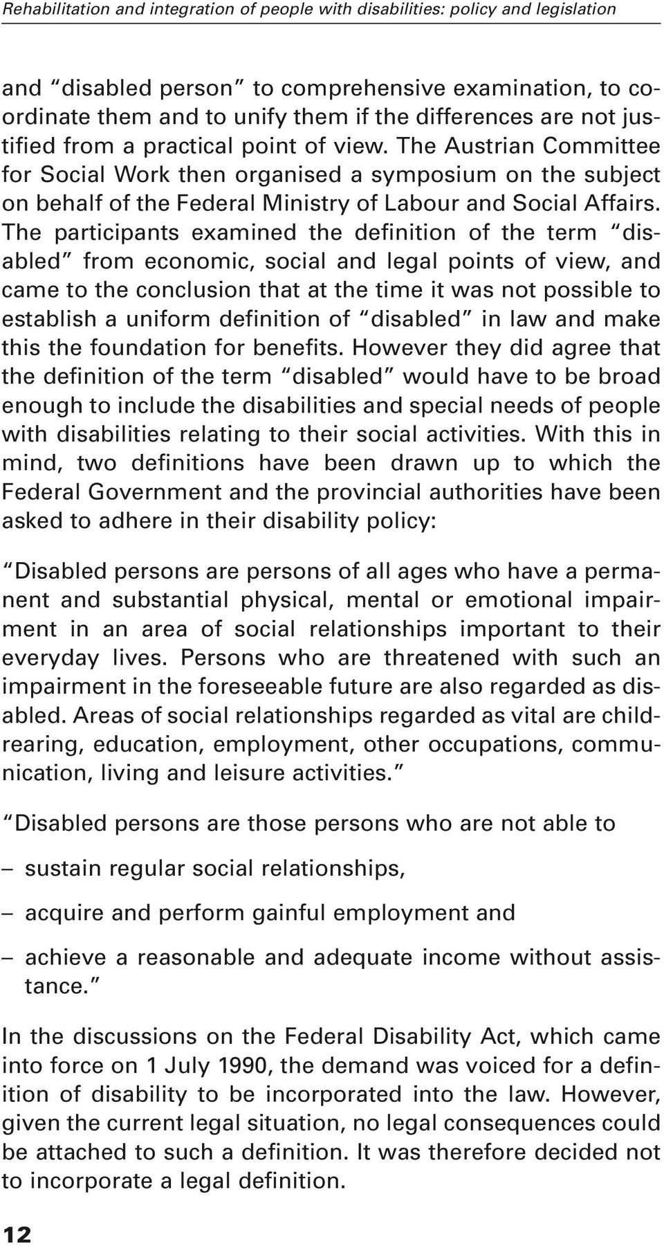 The participants examined the definition of the term disabled from economic, social and legal points of view, and came to the conclusion that at the time it was not possible to establish a uniform