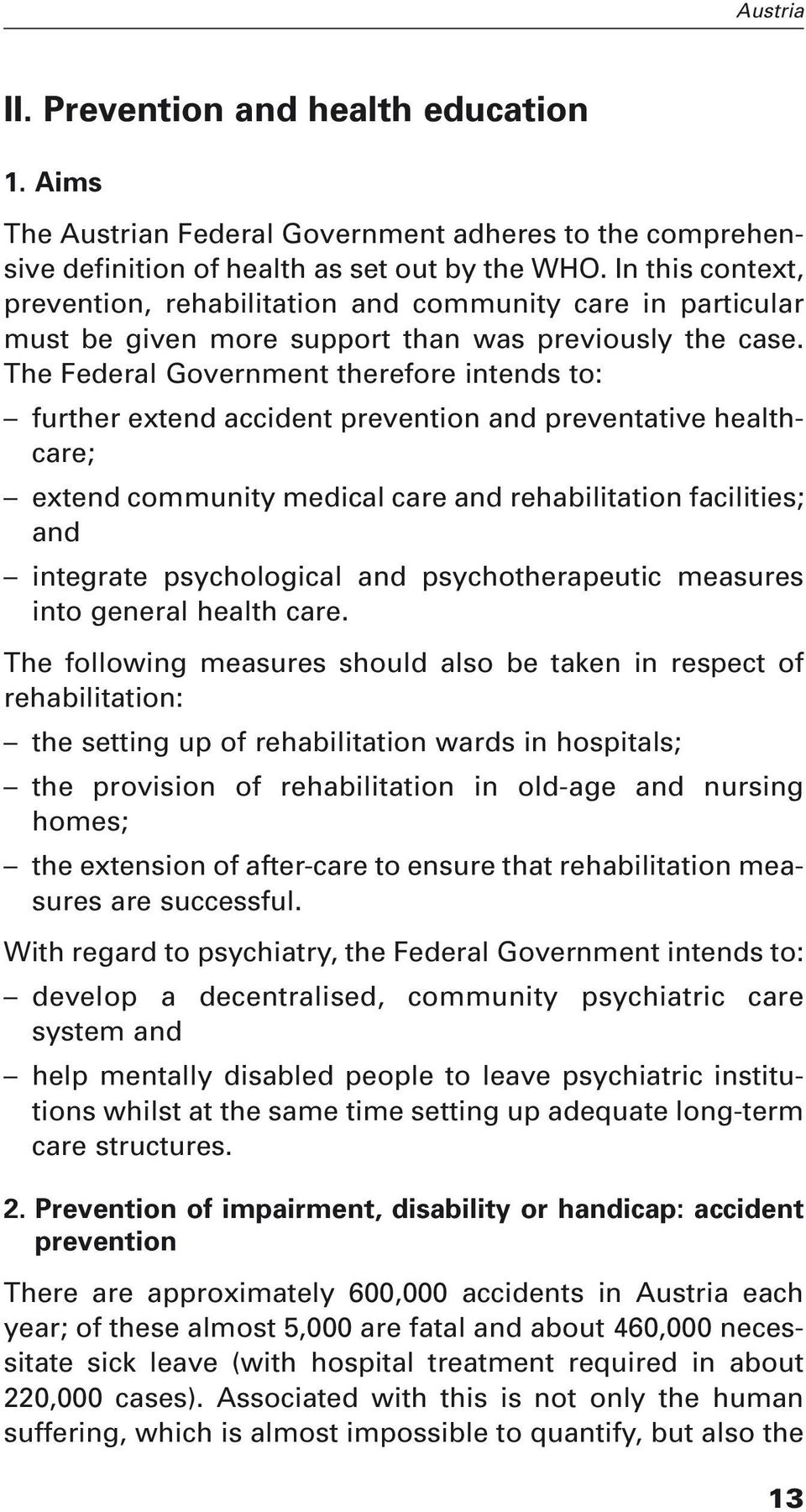 The Federal Government therefore intends to: further extend accident prevention and preventative healthcare; extend community medical care and rehabilitation facilities; and integrate psychological