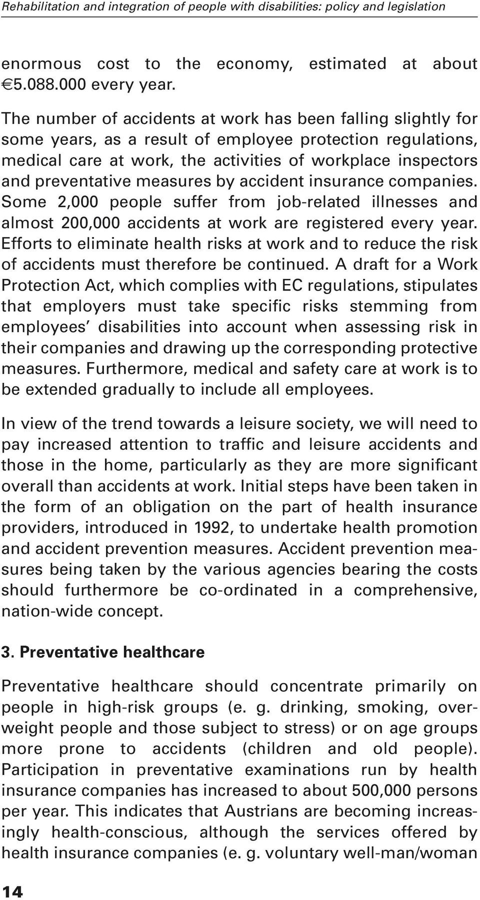 measures by accident insurance companies. Some 2,000 people suffer from job-related illnesses and almost 200,000 accidents at work are registered every year.
