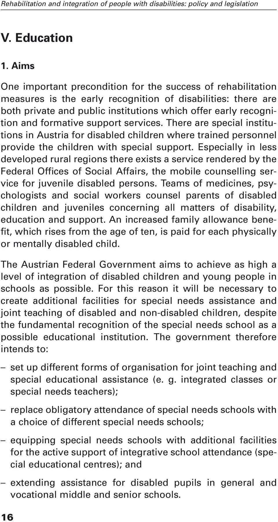 formative support services. There are special institutions in Austria for disabled children where trained personnel provide the children with special support.