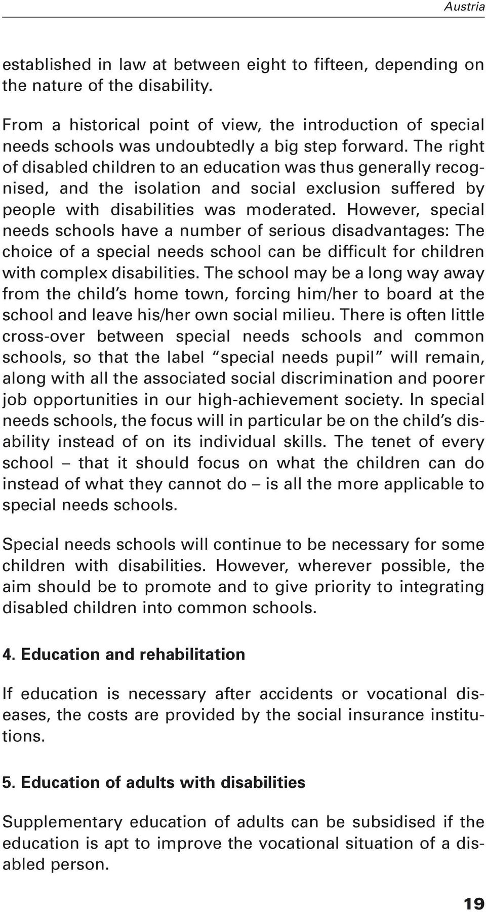 The right of disabled children to an education was thus generally recognised, and the isolation and social exclusion suffered by people with disabilities was moderated.