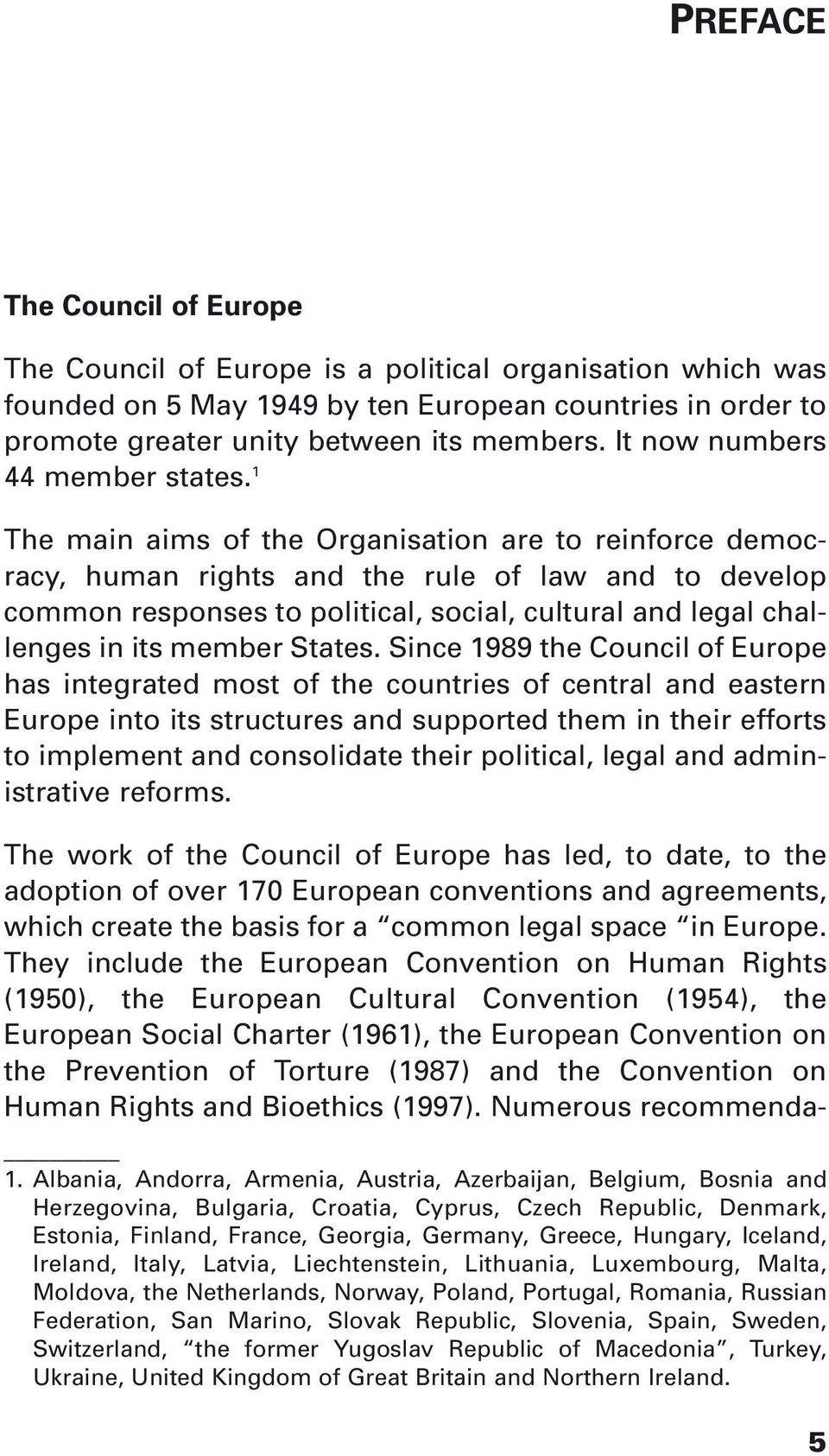 1 The main aims of the Organisation are to reinforce democracy, human rights and the rule of law and to develop common responses to political, social, cultural and legal challenges in its member
