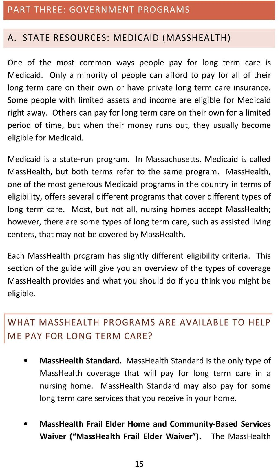 Some people with limited assets and income are eligible for Medicaid right away.